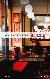 Ät mig Agnès Desarthe